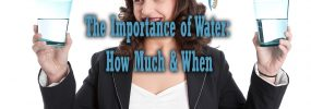 The Importance of Water: How Much & When
